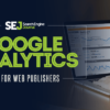 5 Easy Google Analytics Tips for Web Publishers
