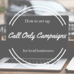 Setting Up Call-Only Campaigns for Local Businesses | SEJ