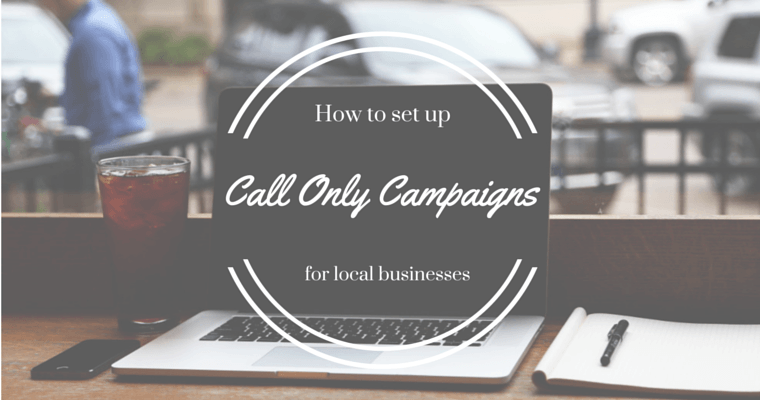 How to Set Up Call-Only Campaigns for Local Businesses