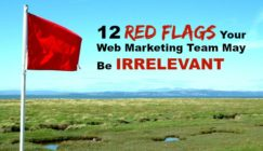 Is Your Web Marketing Team Irrelevant? 12 Red Flags to Look For