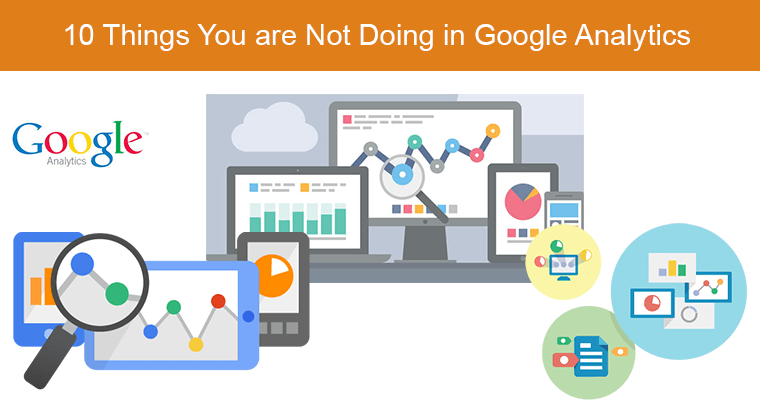 10 Things You Are Not Doing in Google Analytics