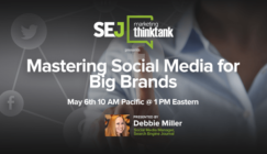Next #SEJThinkTank Webinar: Social Media for Big Brands on May 6