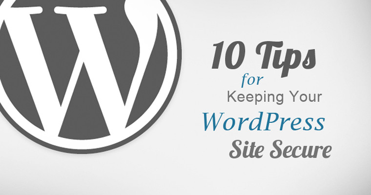 10 Tips for Keeping Your WordPress Site Secure
