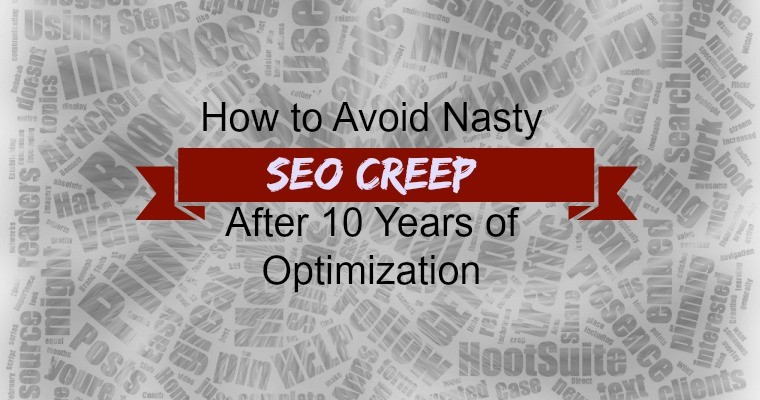 How to Avoid Nasty #SEO Creep After 10 Years of Optimization