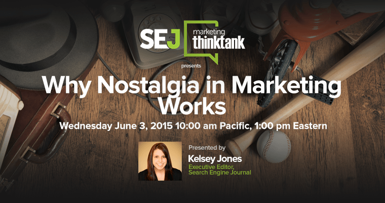 #SEJThinkTank Recap: Why Nostalgia Marketing Works