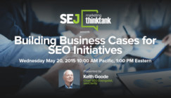 Next #SEJThinkTank Webinar: Building Business Cases for SEO Initiatives with Keith Goode