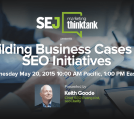 #SEJThinkTank Recap:  Building Business Cases for #SEO with Keith Goode
