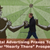 "2 Digital Advertising Praxes to Convert Your ""Nearly There"" Prospects"