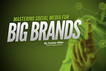 Mastering Social Media for Big Brands | Search Engine Journal
