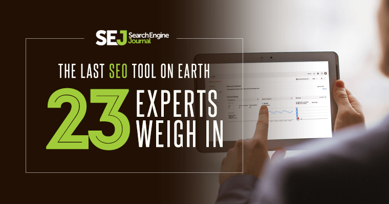 The Last SEO Tool on Earth: 23 Experts Weigh In | SEJ