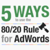 5 Ways to Use the 80/20 Rule for AdWords