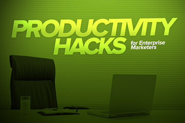 Productivity Hacks for Enterprise Marketers