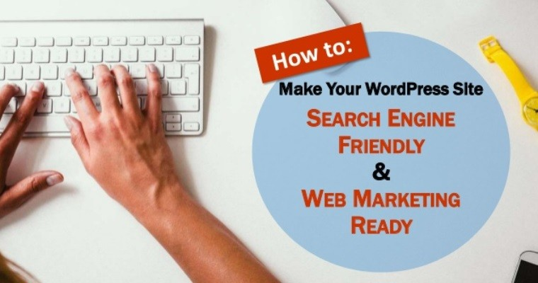 WordPress 101: How to Make Your Site Search Engine & Marketing Ready