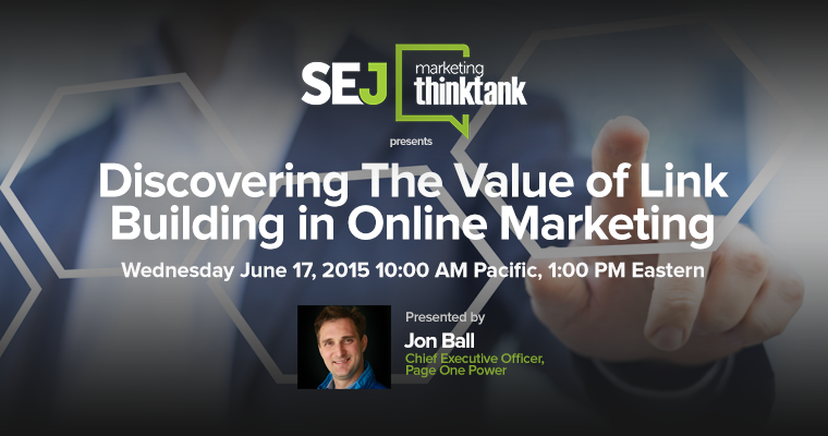 #SEJThinkTank Recap: Discovering the Value of Link Building With Jon Ball of PageOnePower: {Sponsored}
