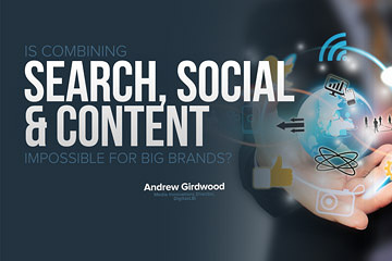 Is Combining Search, Social and Content Impossible for Big Brands?