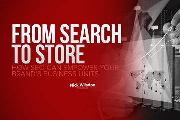 From Search to Store: How SEO Can Empower Your Brand's Business Units