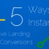 5 Ways to Instantly Improve Landing Page Conversions