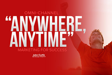 "Omni-Channel ""Anywhere, Anytime"" Marketing for Success"