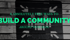 6-Absolutely-Free-Ways-to-Build-a-Community-Around-Your-Blog