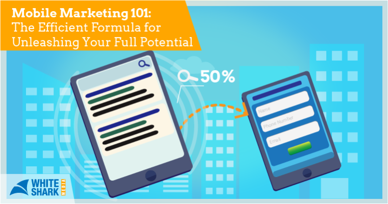 Mobile Marketing 101 The Efficient Formula for Unleashing Your Full Potential