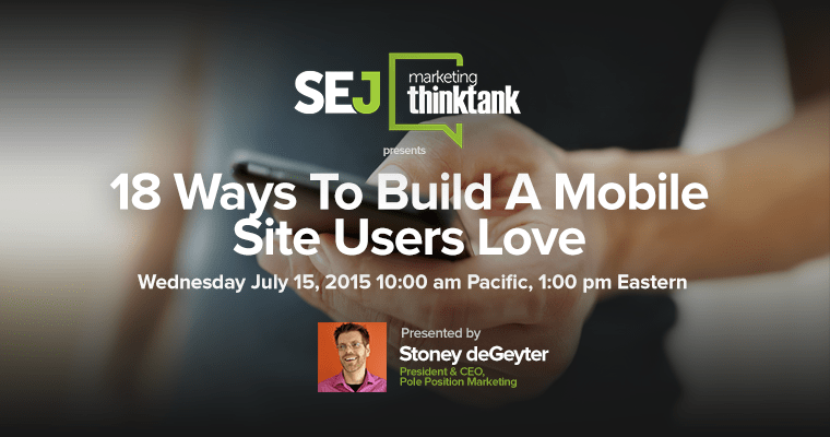 #SEJThinkTank Recap: 18 Ways to Build a Mobile Site Users Love With @StoneyD