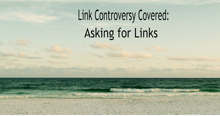 Google Speaks Out: Should You Ask For Links?