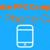 How to Optimize Your #PPC Campaign for Phone Calls