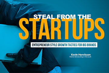 Steal from the Startups: Entrepreneur Style Growth Tactics for Big Brands