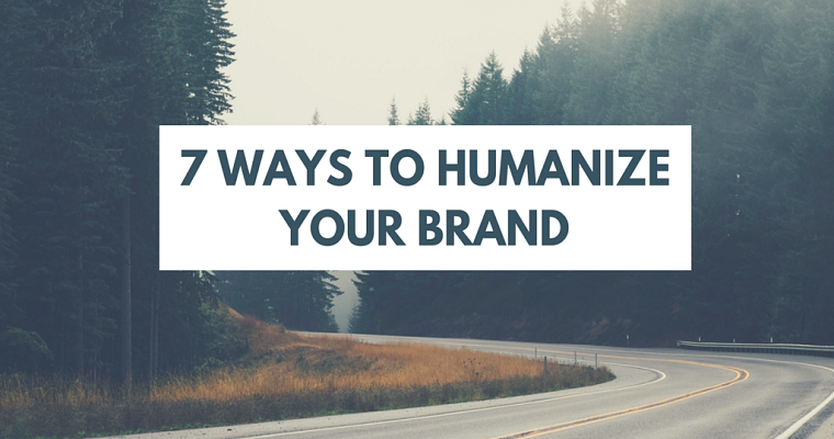 7 Ways to Humanize Your Brand