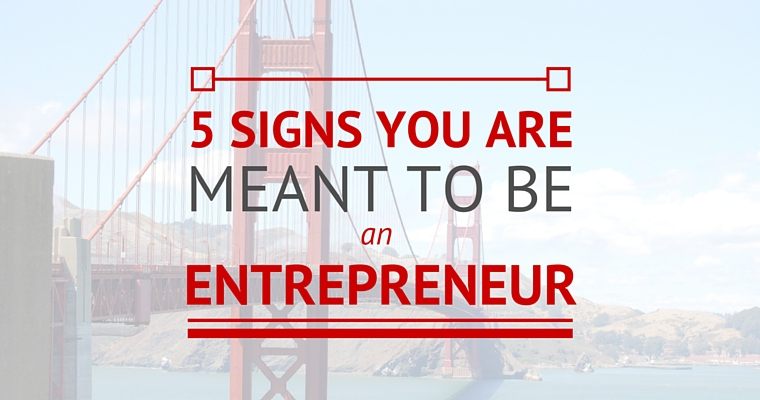 5 Signs You are Meant to be an Entrepreneur