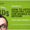 New #MarketingNerds Podcast: How to Optimize Your #PPC Campaigns for Mobile and Beyond