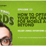 #MarketingNerds: Optimize PPC Campaigns for Mobile | SEJ