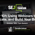 Next #SEJThinkTank: Webinar 101: Using Webinars to Share, Educate, and Build Your Brand