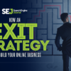 How an Exit Strategy Helps Build Your Online Business