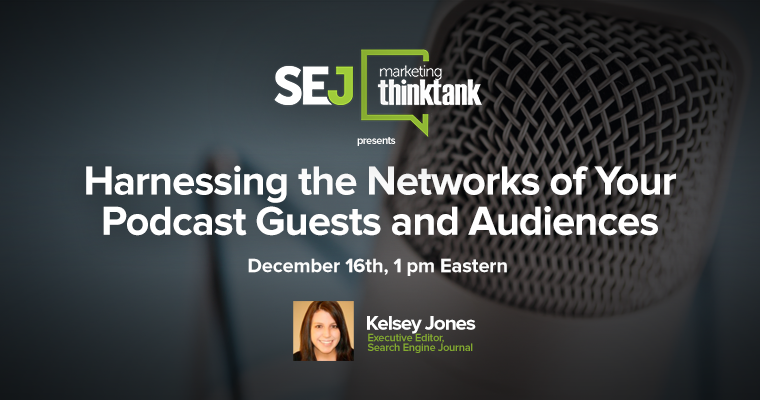#SEJThinkTank Recap: Harnessing the Networks of Your Podcast Guests & Audiences