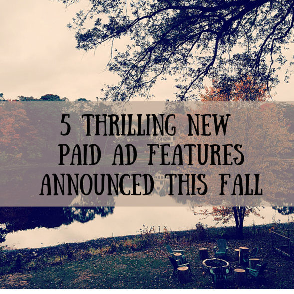 5 Thrilling NEW Paid Ad Features Announced This Fall | SEJ