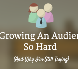 Why Building an Audience is so Hard (And Why I'm Still Trying)