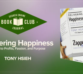 #SEJBookClub: Four Takeaways from Delivering Happiness by Tony Hsieh