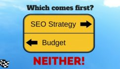Which Comes First: SEO Strategy or Budget? NEITHER!