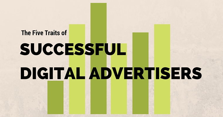The 5 Traits of Successful Digital Advertisers | SEJ