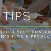 5 Tips to Boost Your Content Team's Time and Productivity