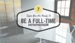 7 Signs You are Ready to be a Full-Time Entrepreneur