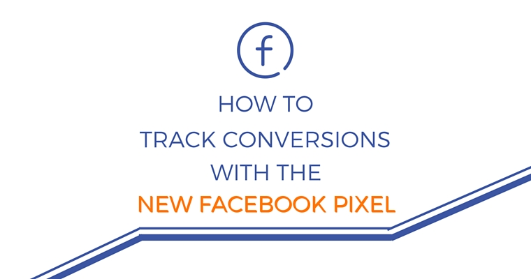 How to Track Conversions with the New Facebook Pixel