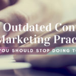 Outdated Content Marketing Practices search engine journal