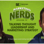 #MarketingNerds: Talking Thought Leadership, Marketing Strategy with Scott Monty and Kelsey Jones search engine journal