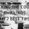 Cracking the Code on Gmail Ads: My 7 Best Tips