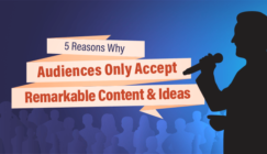 5 Reasons Why Audiences Only Accept Remarkable Content and Ideas