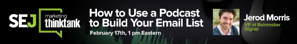 #SEJThinkTank: How to Use a Podcast to Build Your Email List