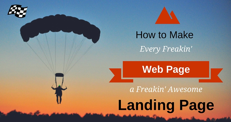 How to Make Every Web Page a Freakin' Awesome Landing Page