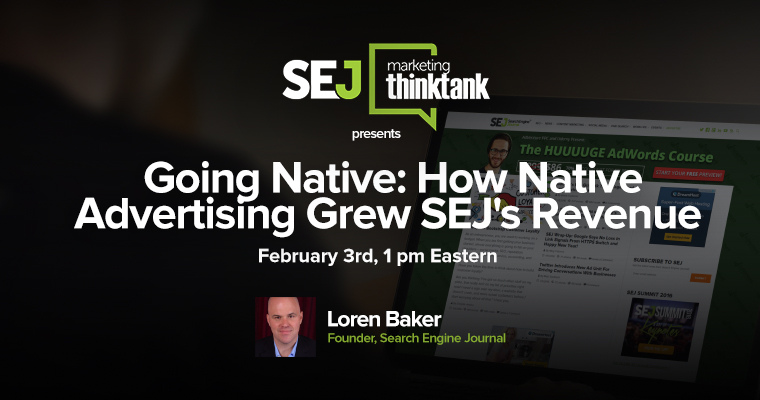 #SEJThinkTank Recap: Going Native: How Native Advertising Grew SEJ's Revenue